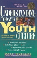 Undersatanding Today's Youth Culture, Walt Mueller, Paper Back