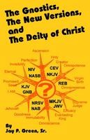 Gnostics, New Versions and the Deity of Christ, Jay P. Green, Sr., paperback
